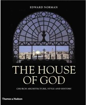 HOUSE OF GOD, THE. CHURCH ARCHITECTURE, STYLE AND HISTORY