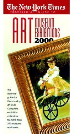 NEW YORK'S TIMES TRAVELER'S GUIDE TO ART MUSEUM EXHIBITIONS 2000, THE