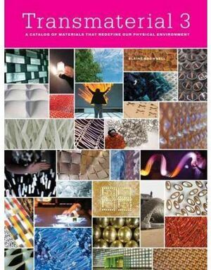 TRANSMATERIAL 3. A CATALOG OF MATERIALS THAT REDEFINE OUR PHYSICAL ENVIRONMENT