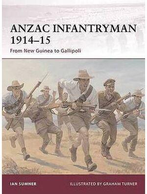ANZAC INFANTRYMAN 1914-15 : FROM NEW GUINEA TO GALLIPOLI