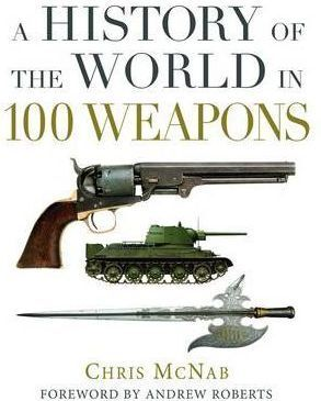 A HISTORY OF THE WORLDS IN 100 WEAPONS