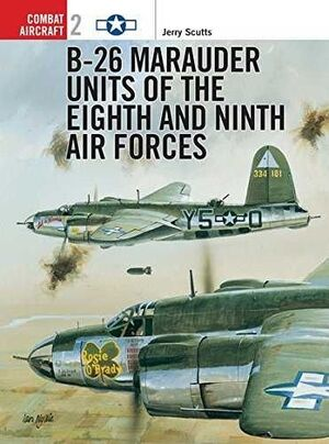 B-26 MARAUDER UNITS OF THE EIGHTH AND NINTH AIR FORCES (OSPREY COMBAT AIRCRAFT 2