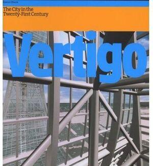 VERTIGO: THE STRANGE NEW WORLD OF THE CONTEMPORARY CITY