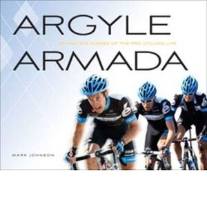 ARGYLE ARMADA : BEHIND THE SCENES OF THE PRO CYCLING LIFE
