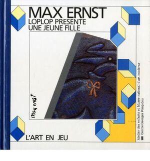 ERNST: MAX ERNST. LOPLOP PRESENTE UNE JEUNE FILLE