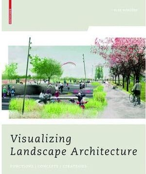 VISUALIZING LANDSCAPE ARCHITECTURE. FUNCTIONS, CONCEPTS, STRATEGIES (+CD)
