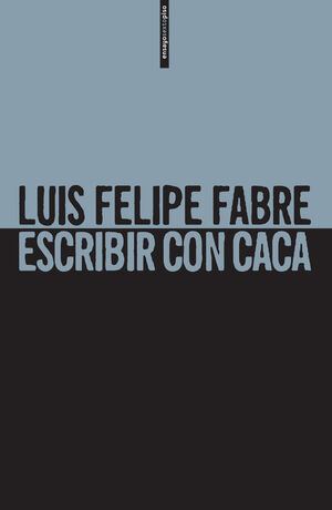 ESCRIBIR CON CACA / LUIS FELIPE FABRE.