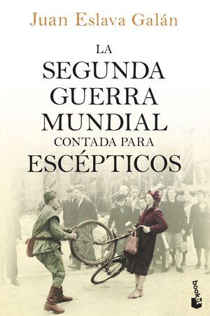 LA SEGUNDA GUERRA MUNDIAL CONTADA PARA ESCÉPTICOS