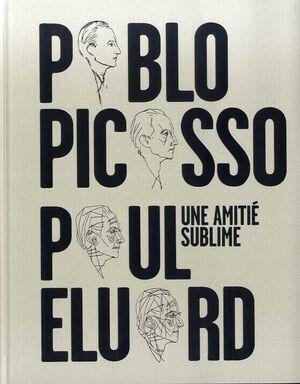 UNA AMITIÉ SUBLIME: PABLO PICASSO, PAUL ELUARD