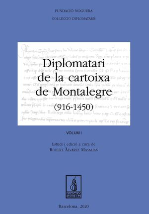 DIPLOMATARI DE LA CARTOIXA DE MONTALEGRE (916 - 1540). VOLUM I