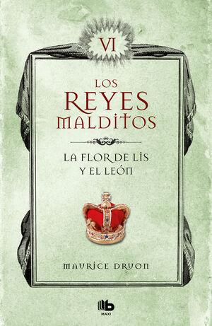 LA FLOR DE LIS Y EL LEON. LOS REYES MALDITOS 6
