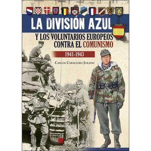 LA DIVISION AZUL Y LOS VOLUNTARIOS EUROPEOS CONTRA EL COMUNISMO 1941-1943
