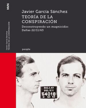 TEORÍA DE LA CONSPIRACIÓN. DECONSTRUYENDO UN MAGNICIDIO: DALLAS 22/11/63