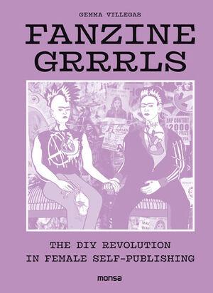FANZINE GRRRLS. THE DIY REVOLUTION IN FEMALE SELF-PUBLISHING