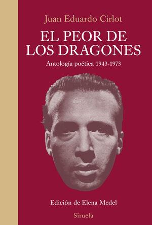 EL PEOR DE LOS DRAGONES. ANTOLOGIA POETICA 1943-1973
