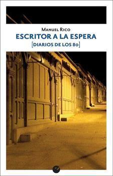 ESCRITOR A LA ESPERA (DIARIOS DE LOS 80)