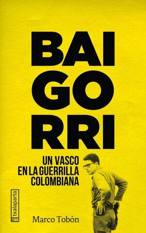 BAIGORRI - UN VASCO EN LA GUERRILLA COLOMBIANA