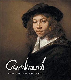 REMBRANDT Y EL RETRATO EN ÁMSTERDAM, 1590-1670
