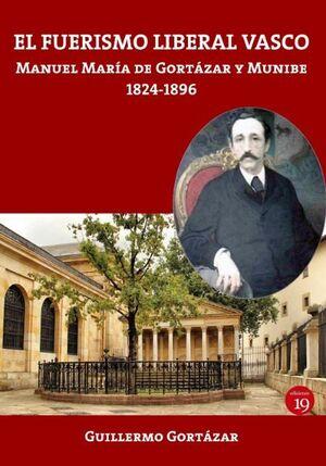 EL FUERISMO LIBERAL VASCO. MANUEL MARÍA DE GORTÁZAR Y MUNIBE, 1824-1896