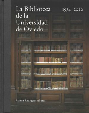 LA BIBLIOTECA DE LA UNIVERSIDAD DE OVIEDO 1934-2020