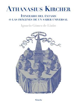 ATHANASIUS KIRCHER. ITINERARIO DEL ÉXTASIS O LAS IMÁGENES DE UN SABER UNIVERSAL