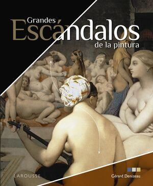 GRANDES ESCÁNDALOS DE LA PINTURA