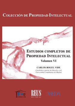 ESTUDIOS COMPLETOS DE PROPIEDAD INTELECTUAL, VOLUMEN VI