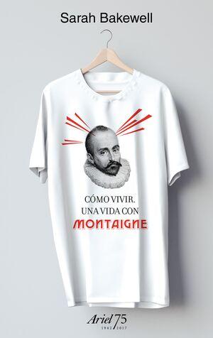 CÓMO VIVIR. UNA VIDA CON MONTAIGNE - 75 ANIVERSARIO DE ARIEL