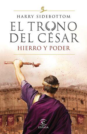 HIERRO Y PODER (SERIE EL TRONO DEL CÉSAR 1)