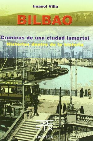BILBAO. CRÓNICAS DE UNA CIUDAD INMORTAL. HISTORIAS DENTRO DE LA HISTORIA