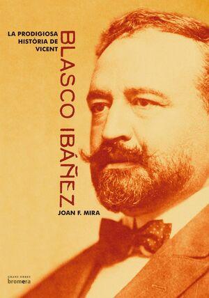 LA PRODIGIOSA HISTòRIA DE BLASCO IBáñEZ