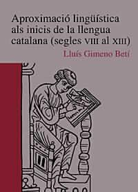 APROXIMACIÓ LINGÜÍSTICA ALS INICIS DE LA LLENGUA CATALANA (SEGLES VIII AL XIII)