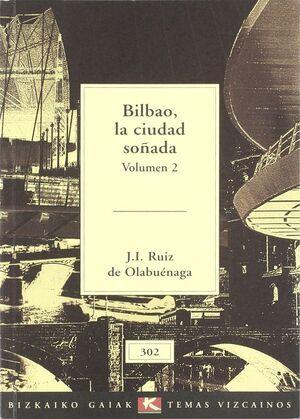 BILBAO LA CIUDAD SOÑADA, TOMO I