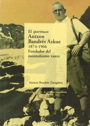 EL SPORTMAN ANTXON BANDRÉS AZKUE, 1874-1966
