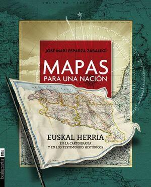 MAPAS PARA UNA NACION EUSKAL HERRIA EN LA CARTOGRAFIA Y EN LOS TE