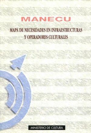 MANECU. MAPA DE NECESIDADES EN INFRAESTRUCTURAS Y OPERADORES CULTURALES
