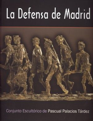 LA DEFENSA DE MADRID. CONJUNTO ESCULTÓRICO DE PASCUAL PALACIOS TÁRDEZ
