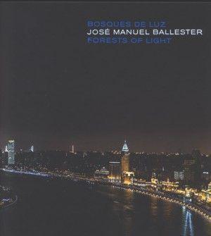 JOSÉ MANUEL BALLESTER. BOSQUES DE LUZ. FORESTS OF LIGHT