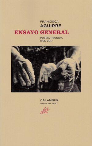 ENSAYO GENERAL. POESÍA REUNIDA 1966-2017