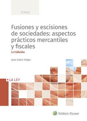 FUSIONES Y ESCISIONES DE SOCIEDADES: ASPECTOS PRÁCTICOS MERCANTILES Y FISCALES