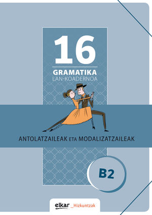GRAMATIKA LAN-KOADERNOA 16 (B2) ANTOLATZAILEAK ETA