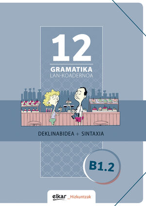 GRAMATIKA. LAN-KOADERNOA 12 (B1.2)