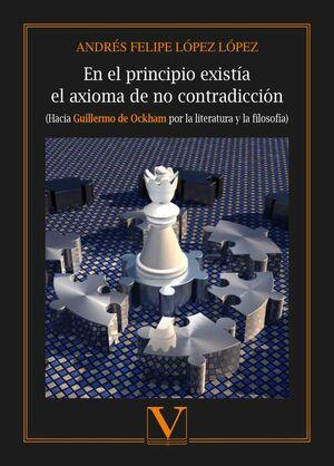 EN EL PRINCIPIO EXISTÍA  EL AXIOMA DE NO CONTRADICCIÓN