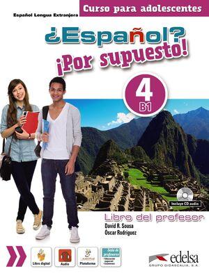 +ESPAñOL? IPOR SUPUESTO! 4 (NIVEL B1) - LIBRO DEL PROFESOR