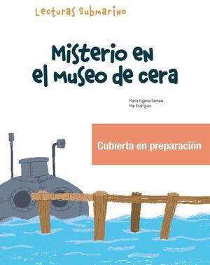 MISTERIO EN EL MUSEO DE CERA. SUBMARINO 2 LECTURA 2.