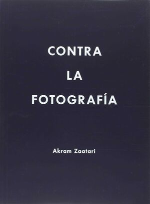 AKRAM ZAATARI. CONTRA LA FOTOGRAFÍA