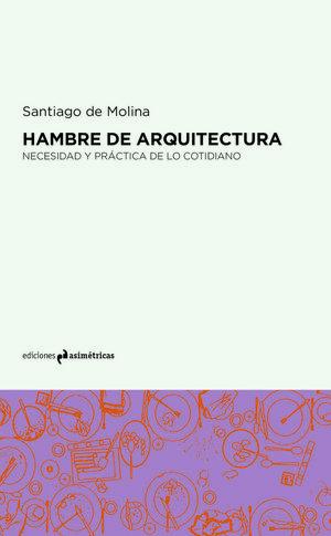 HAMBRE DE ARQUITECTURA. NECESIDAD Y PRACTICA DE LO COTIDIANO