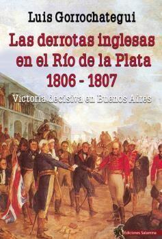 LAS DERROTAS INGLESAS EN EL RÍO DE LA PLATA 1806 - 1807