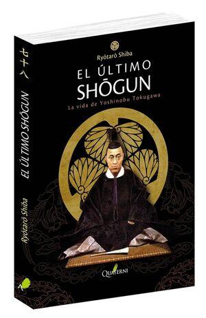 EL ÚLTIMO SH?GUN. LA VIDA DE YOSHINOBU TOKUGAWA