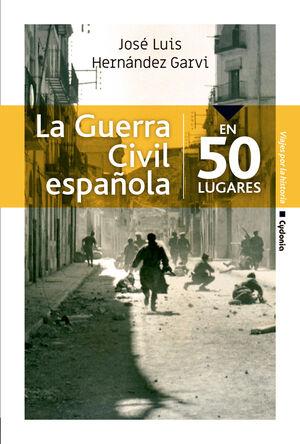 LA GUERRA CIVIL ESPAÑOLA EN 50 LUGARES